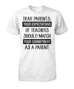 Dear parents your expectation of teachers should match unisex cotton tee