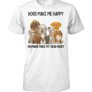 Dogs make me happy humans make my head hurt unisex cotton tee