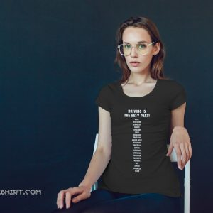 Driving is the easy part nurse negotiator hairdresser fashion shirt