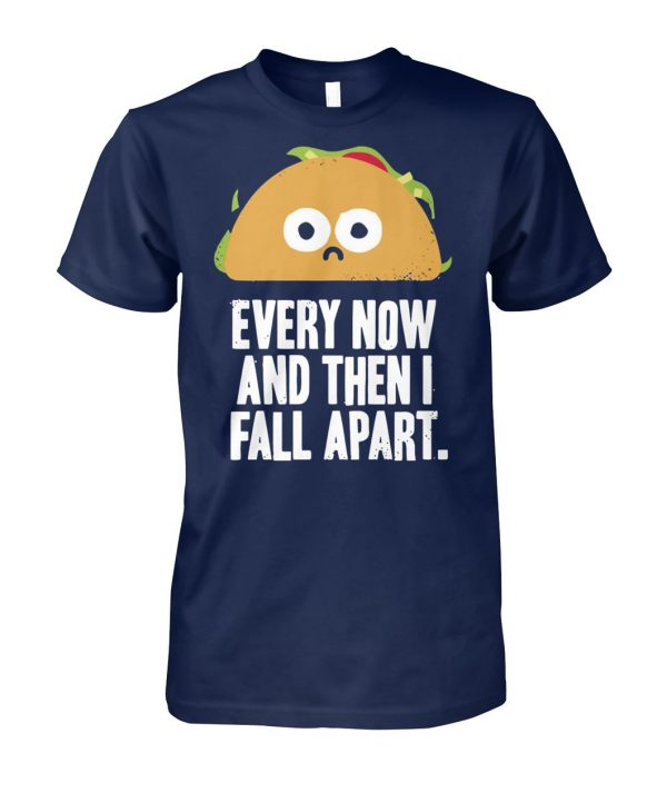 Every now and then I fall apart taco unisex cotton tee