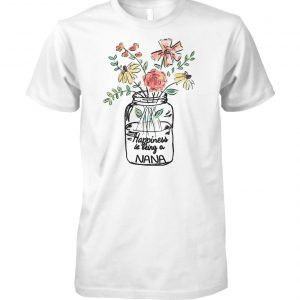 Flower happiness is being nana life unisex cotton tee