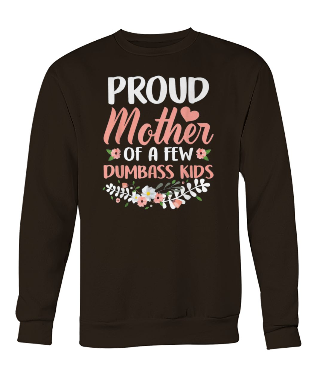Flower proud mother of a few dumbass kids crew neck sweatshirt