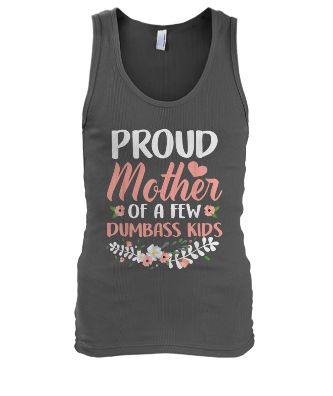 Flower proud mother of a few dumbass kids men's tank top
