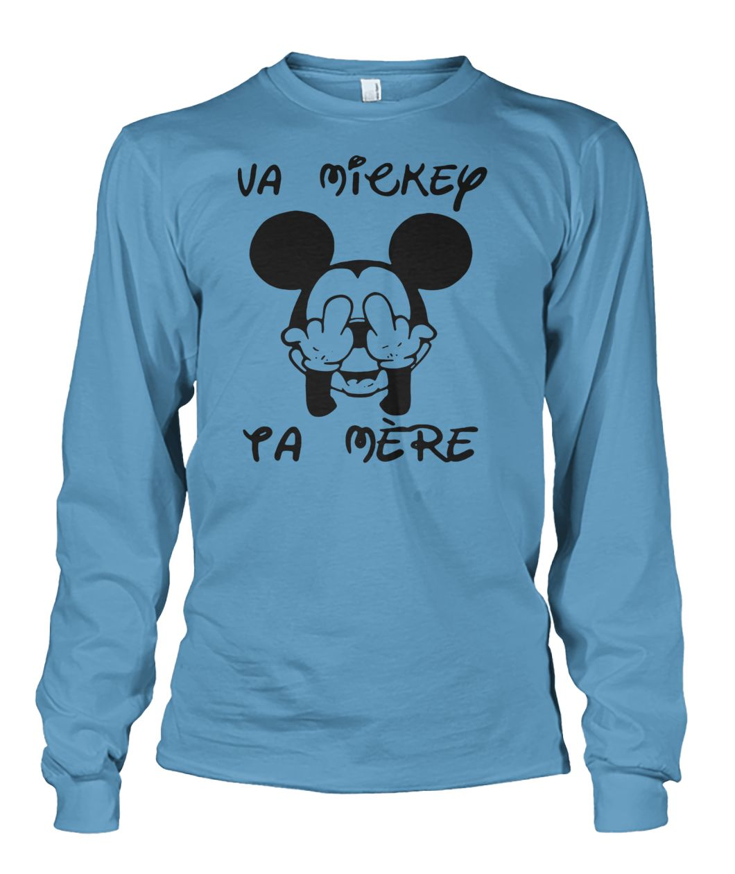 Fucking va mickey ta mere unisex long sleeve