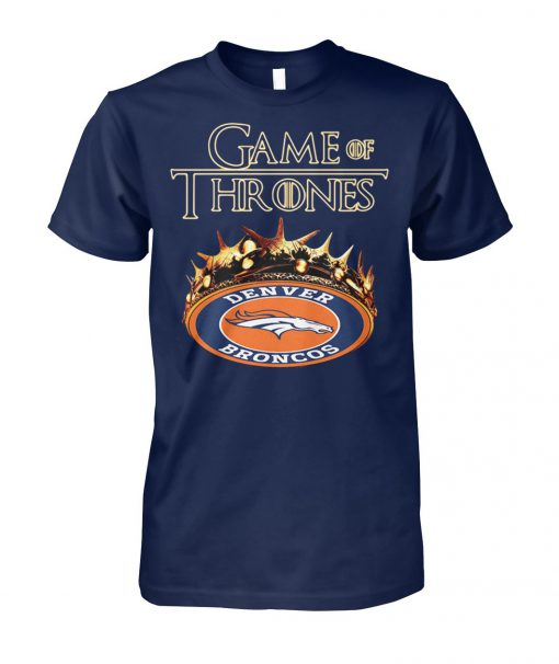 Game of thrones crown denver broncos unisex cotton tee