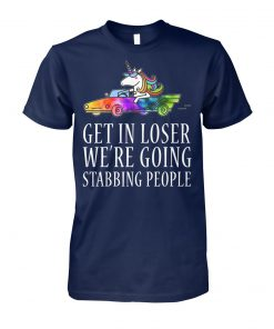 Get in loser we're going stabbing people unicorn unisex cotton tee