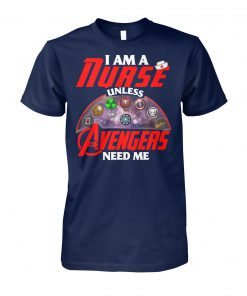 I am a nurse unless avengers need me unisex cotton tee