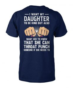 I want my daughter to be kind but also want her to know that she can throat punch unisex cotton tee