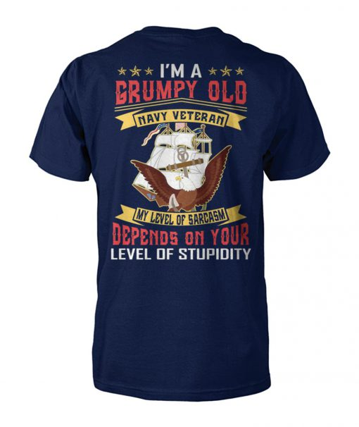 I'm a grumpy old navy veteran my level of sarcasm depends on your level of stupidity unisex cotton tee