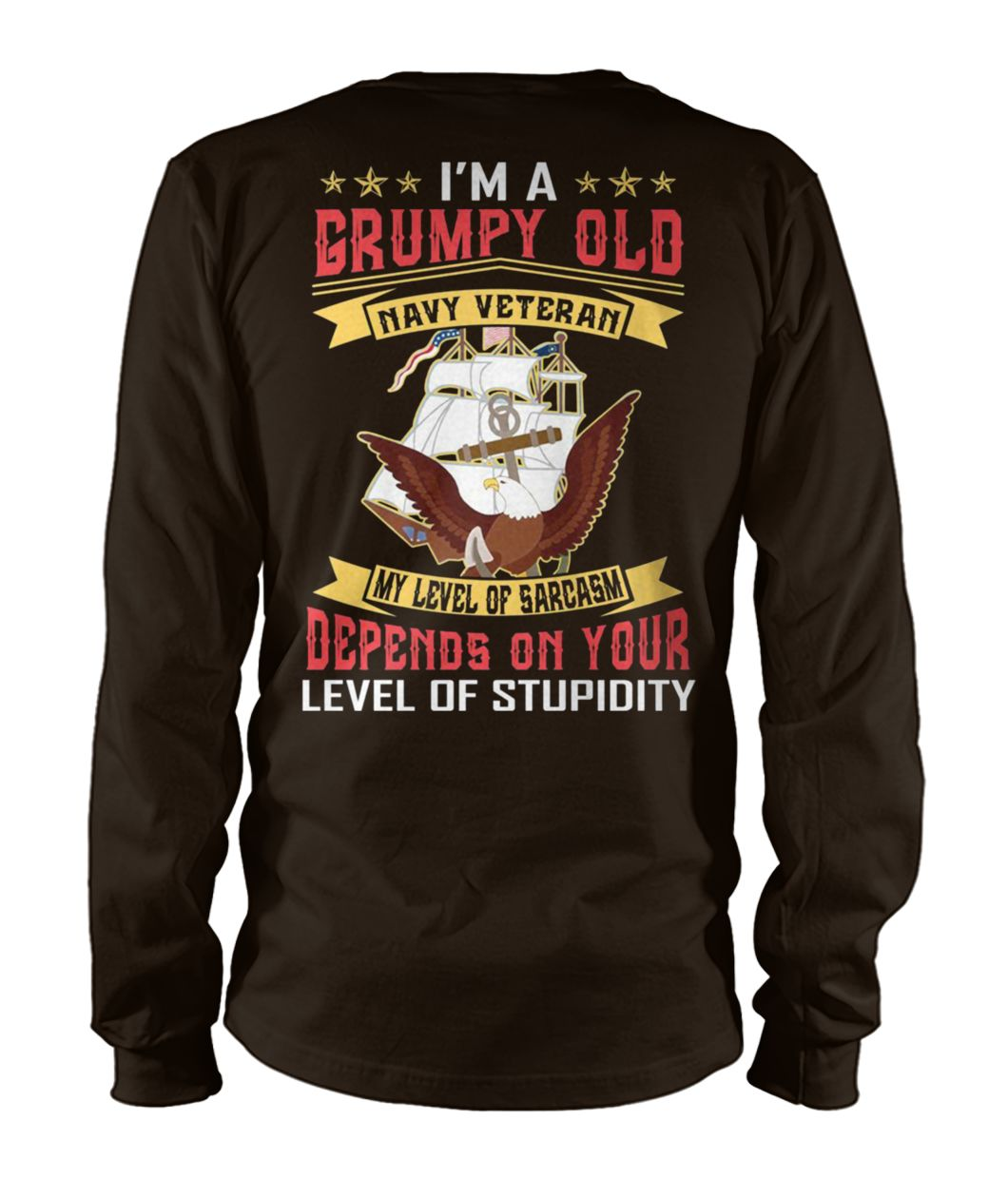 I'm a grumpy old navy veteran my level of sarcasm depends on your level of stupidity unisex long sleeve