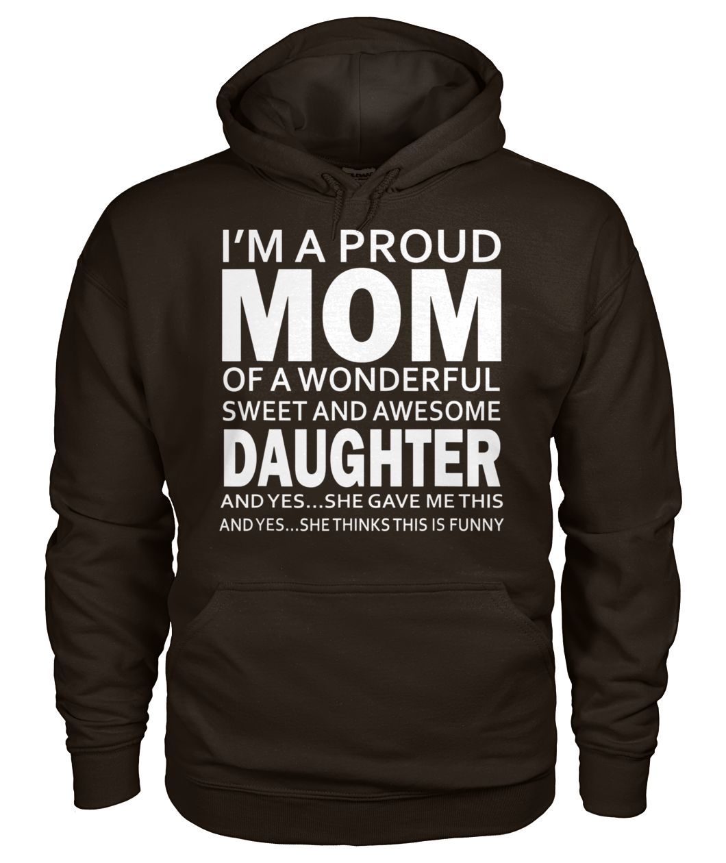 I'm a proud mom of a wonderful sweet and awesome daughter gildan hoodie