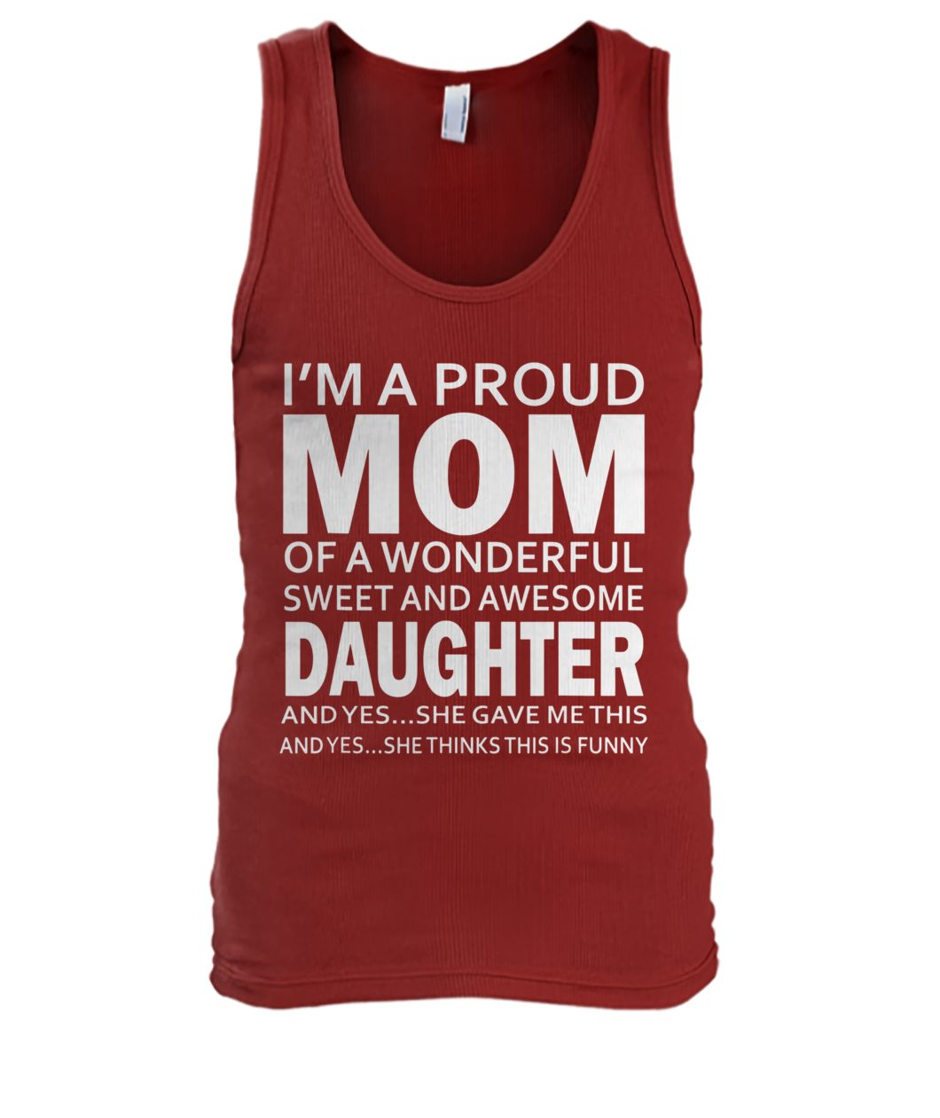 I'm a proud mom of a wonderful sweet and awesome daughter men's tank top