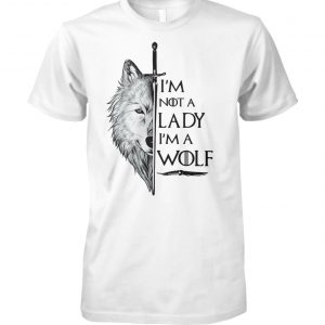 I'm not a lady I'm a wolf game of thrones unisex cotton tee