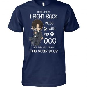 John wick mess with me I fight back mess with my dog and they will never find your body unisex cotton tee