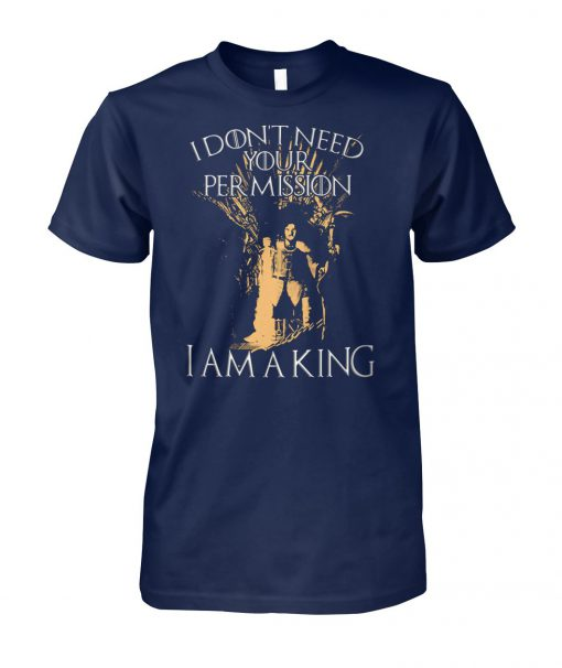 Jon snow I don't need your permission I am a king game of thrones unisex cotton tee