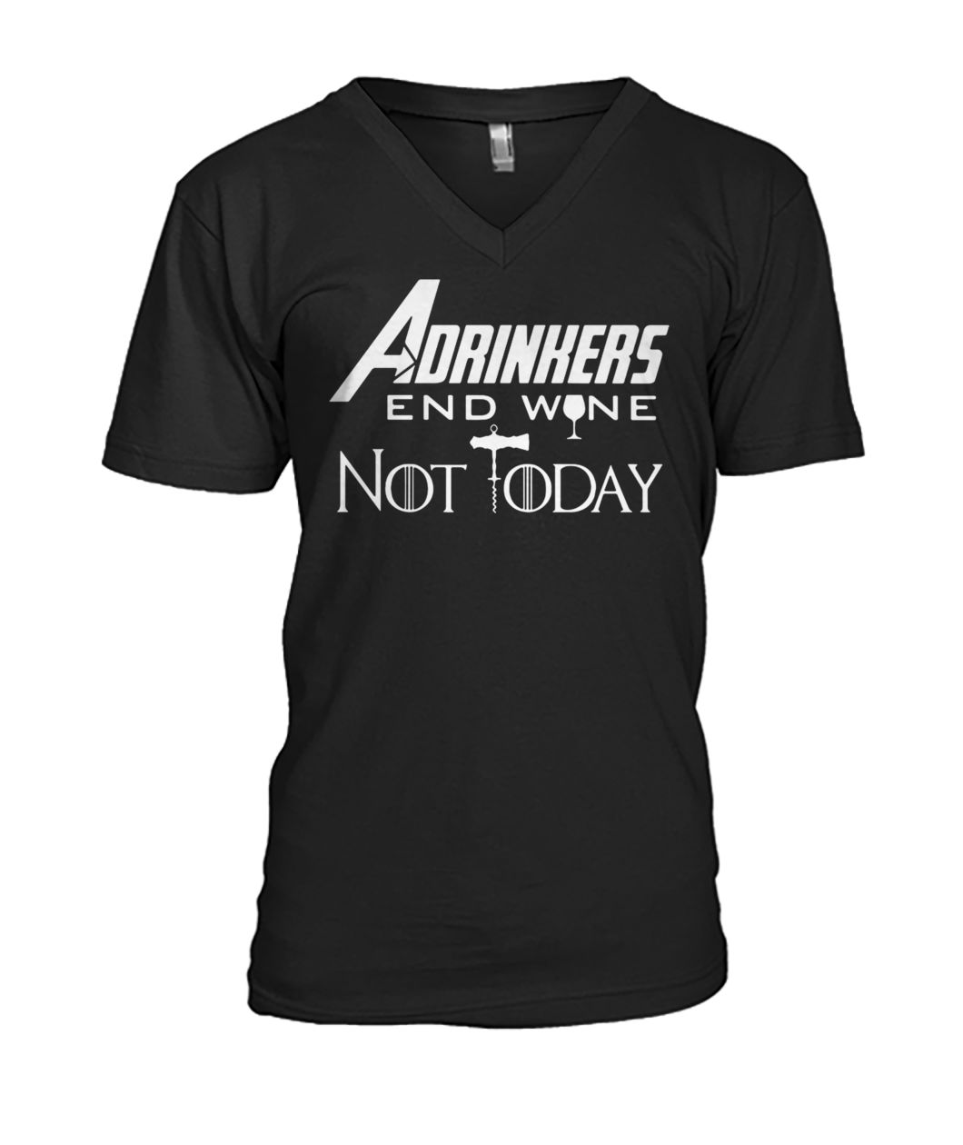 Marvel avengers endgame drinker adrinkers end wine not today game of thrones mens v-neck