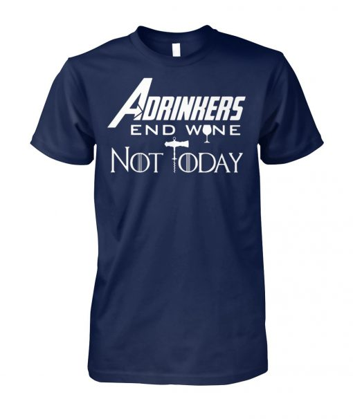 Marvel avengers endgame drinker adrinkers end wine not today game of thrones unisex cotton tee