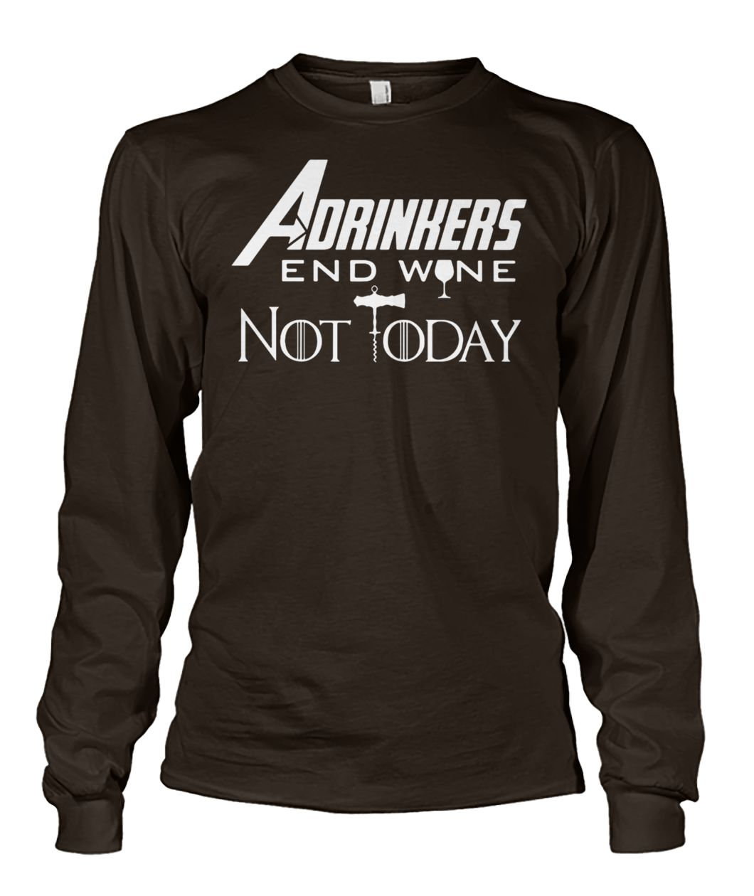 Marvel avengers endgame drinker adrinkers end wine not today game of thrones unisex long sleeve