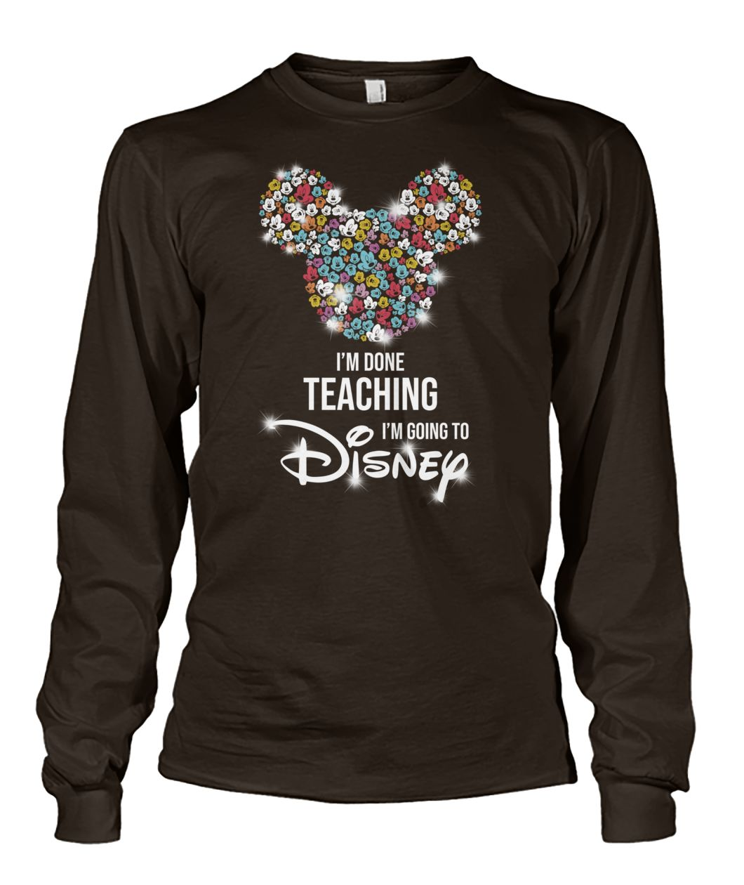 Mickey I'm done teaching I'm going to disney unisex long sleeve