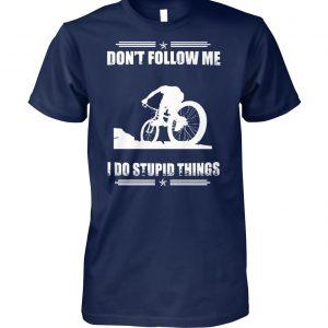 Mountain biking don't follow me I do stupid things unisex cotton tee