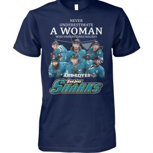 Never underestimate a woman who understands hockey and loves san jose sharks unisex cotton tee