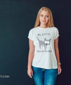 No kitty this is my pot pie shirt