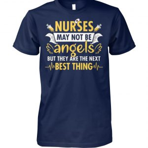Nurses may not be angels but they are best thing unisex cotton tee