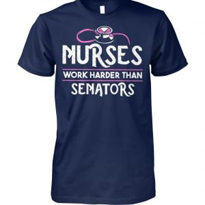 Nurses work harder than senators nurse life unisex cotton tee