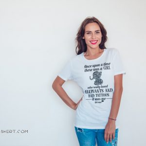 Once upon a time there was a girl who really loves elephants and has tattoos shirt