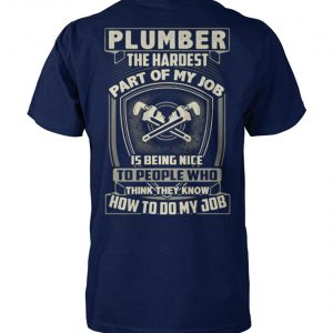 Plumber the hardest part of my job is being nice unisex cotton tee