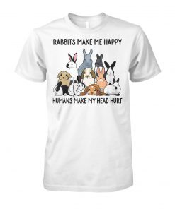 Rabbits make me happy humans make head hurt unisex cotton tee