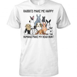 Rabbits make me happy humans make head hurt unisex cotton tee