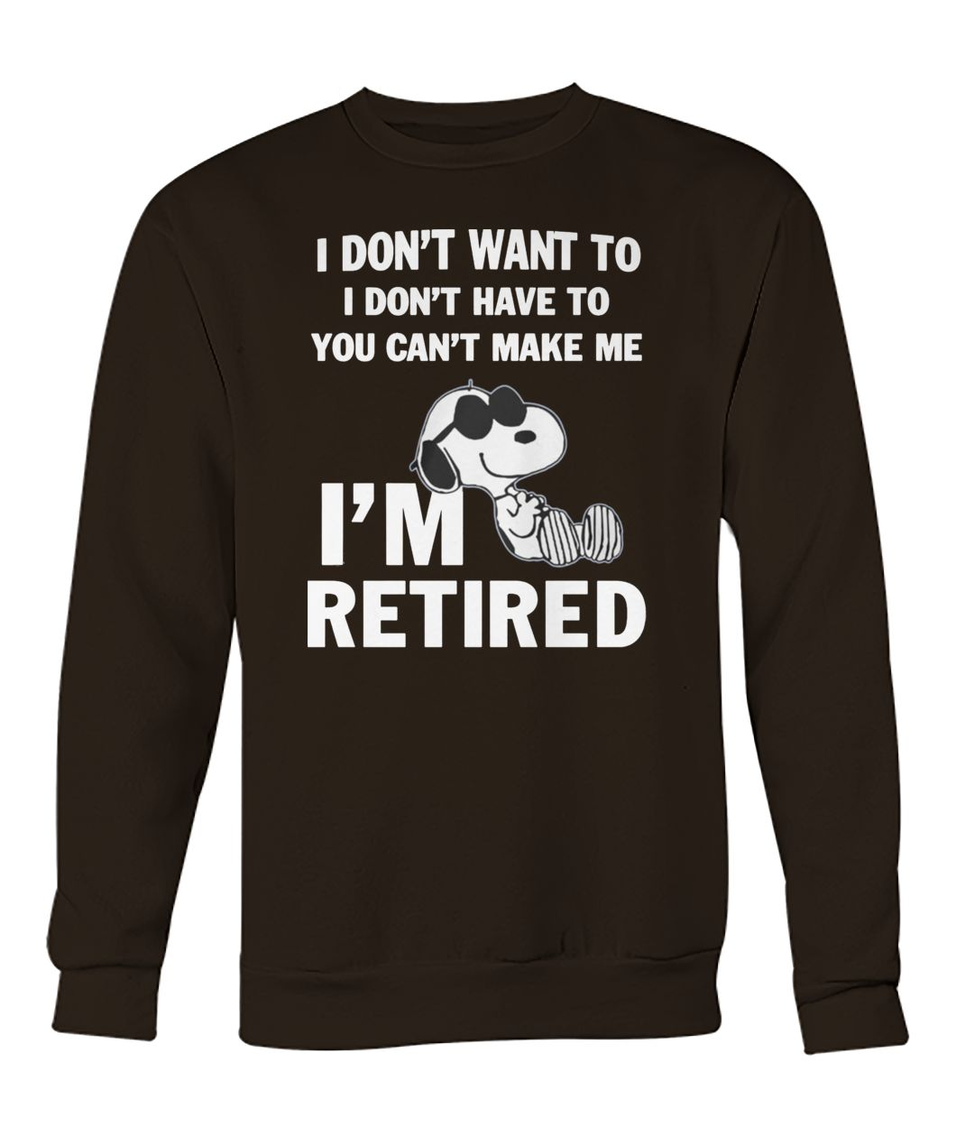Snoopy I don't want to I don't have to you can't make me I'm retired crew neck sweatshirt