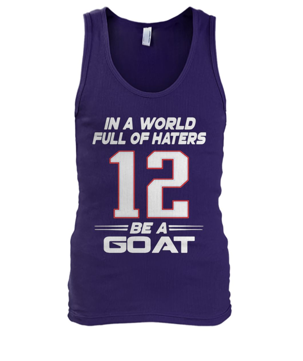 Tom brady 12 in a world full of hates be a goat men's tank top