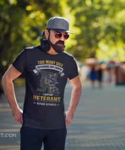 Too many died defending our country I support veterans before refugees shirt