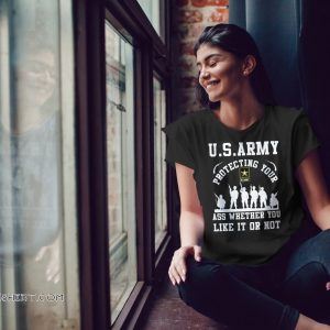U.S.Army protecting your ass whether you like it or not shirt