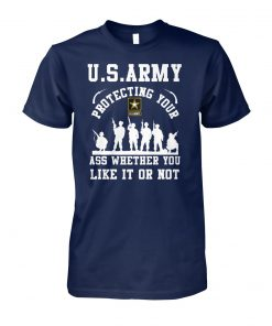 U.S.Army protecting your ass whether you like it or not unisex cotton tee