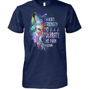 Wolf it takes strength to tolerate the pain everyday fibromyalgia awareness unisex cotton tee