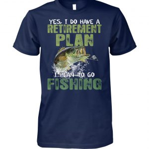 Yes I do have a retirement plan I plan to go fishing unisex cotton tee