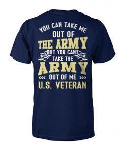You can take me out of the army but you can't take the army out of me US veteran unisex cotton tee