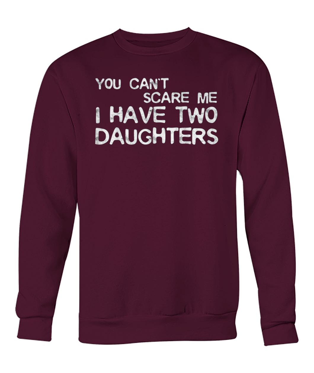 You can't scare me I have two daughters crew neck sweatshirt