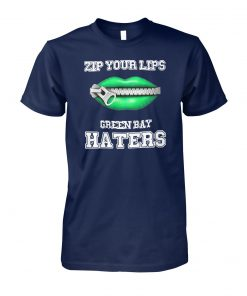 Zip your lips green bay packers haters unisex cotton tee