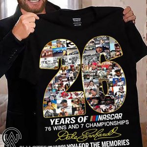 26 years of nascar 76 wins and 7 championships dale earnhardt signature shirt