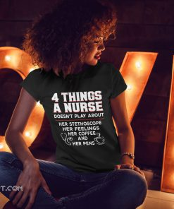 4 things a nurse doesn't play about her stethoscope shirt
