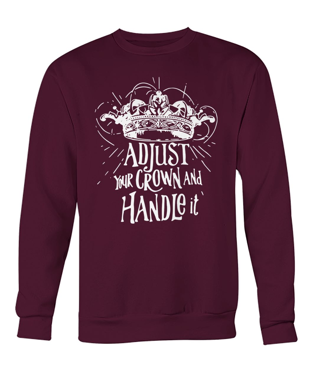 Adjust your crown and handle it crew neck sweatshirt