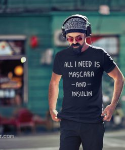 All I need is mascara and insulin shirt