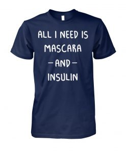 All I need is mascara and insulin unisex cotton tee