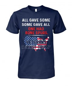 All gave some gave all one had bone spurs veterans against trump unisex cotton tee