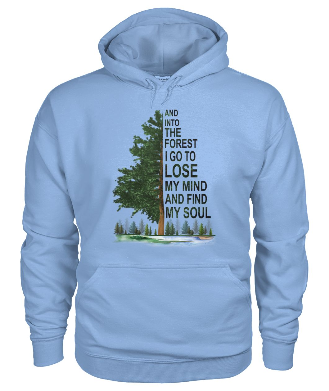 And into the forest I go to lose my mind and find my soul gildan hoodie