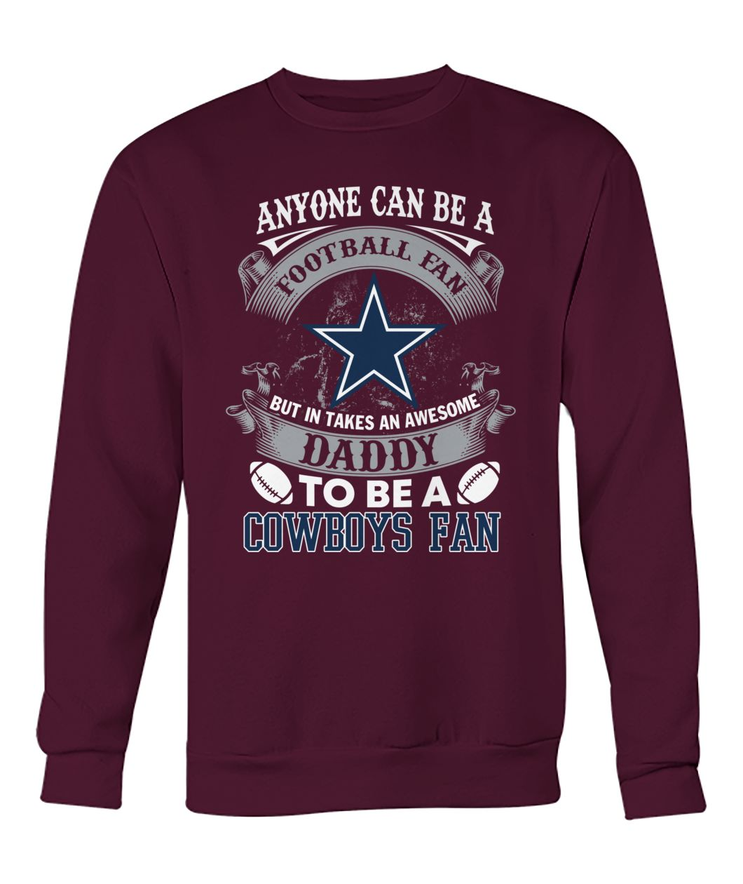 Anyone can be a football fan but in take an awesome daddy to be a dallas cowboys fan crew neck sweatshirt